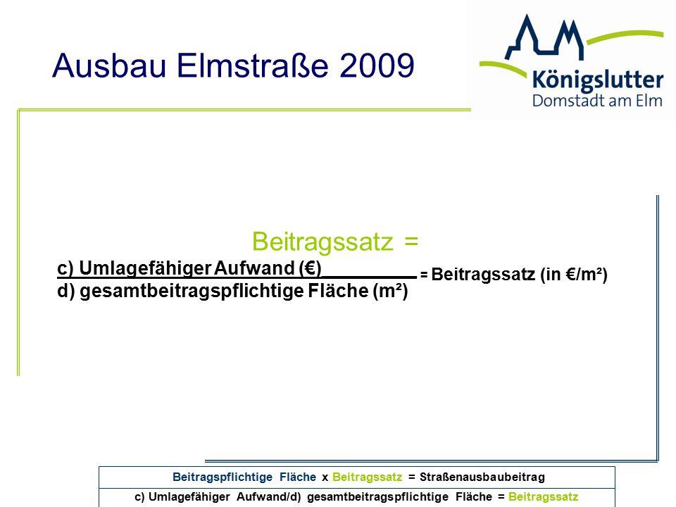 Ausbau Elmstraße 2009 c) Umlagefähiger Aufwand/d) gesamtbeitragspflichtige Fläche = Beitragssatz Beitragspflichtige Fläche x Beitragssatz = Straßenaus