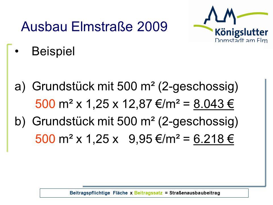 Ausbau Elmstraße 2009 Beispiel a) Grundstück mit 500 m² (2-geschossig) 500 m² x 1,25 x 12,87 €/m² = 8.043 € b) Grundstück mit 500 m² (2-geschossig) 50