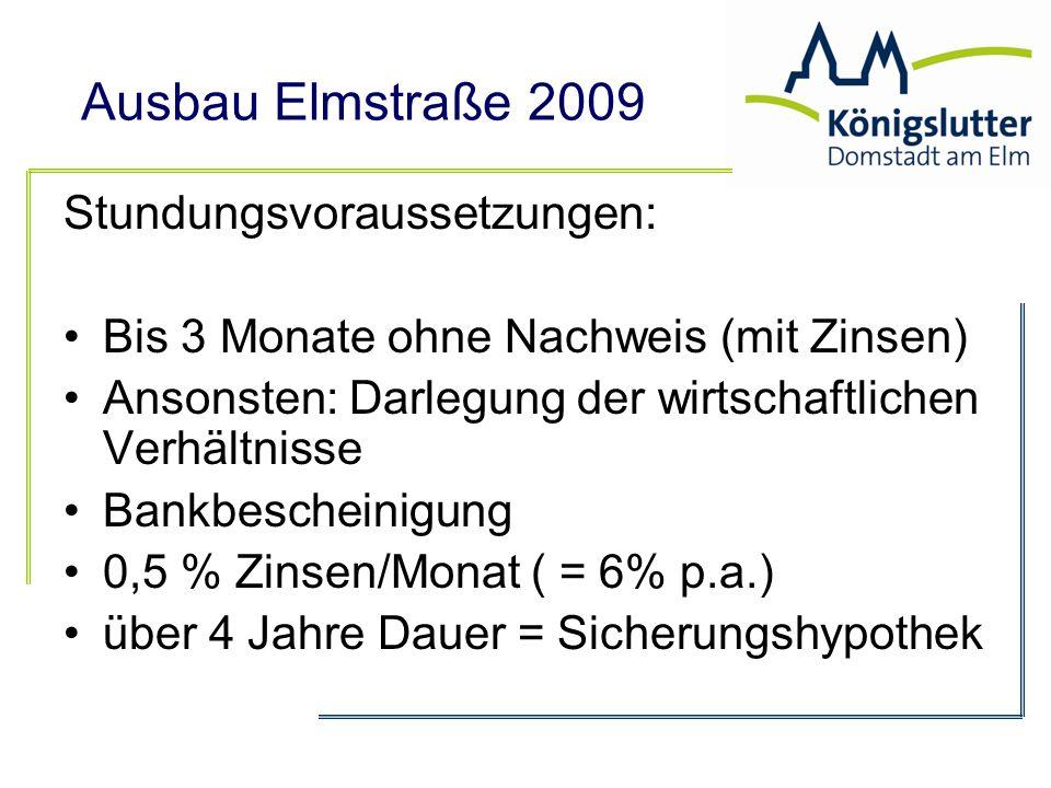 Ausbau Elmstraße 2009 Stundungsvoraussetzungen: Bis 3 Monate ohne Nachweis (mit Zinsen) Ansonsten: Darlegung der wirtschaftlichen Verhältnisse Bankbes