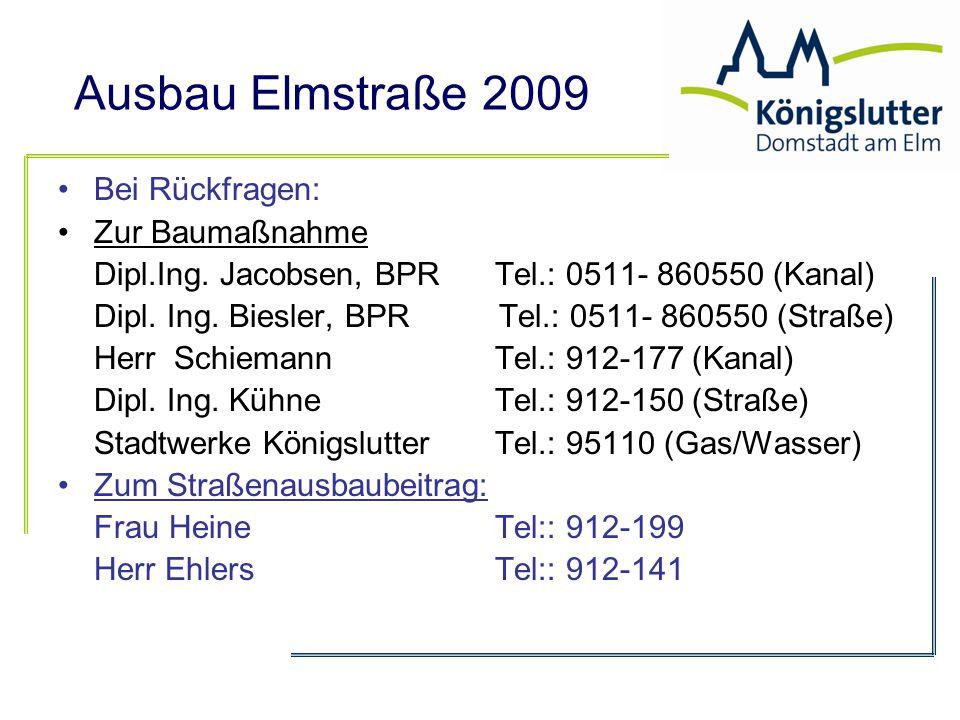 Ausbau Elmstraße 2009 Bei Rückfragen: Zur Baumaßnahme Dipl.Ing. Jacobsen, BPR Tel.: 0511- 860550 (Kanal) Dipl. Ing. Biesler, BPR Tel.: 0511- 860550 (S