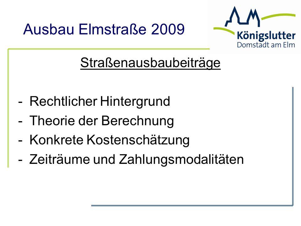 Ausbau Elmstraße 2009 Straßenausbaubeiträge -Rechtlicher Hintergrund -Theorie der Berechnung -Konkrete Kostenschätzung -Zeiträume und Zahlungsmodalitä