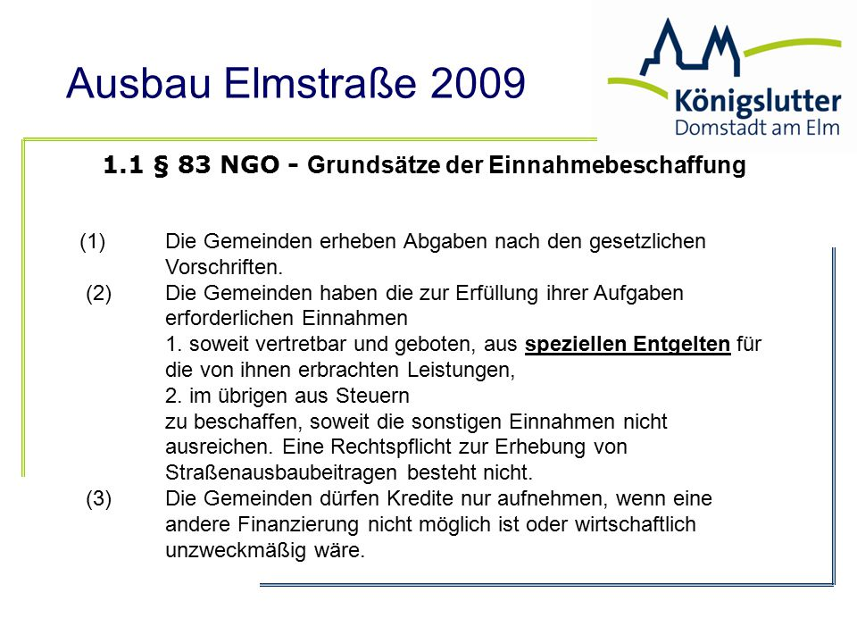 Ausbau Elmstraße 2009 1.1 § 83 NGO - Grundsätze der Einnahmebeschaffung (1) Die Gemeinden erheben Abgaben nach den gesetzlichen Vorschriften. (2)Die G
