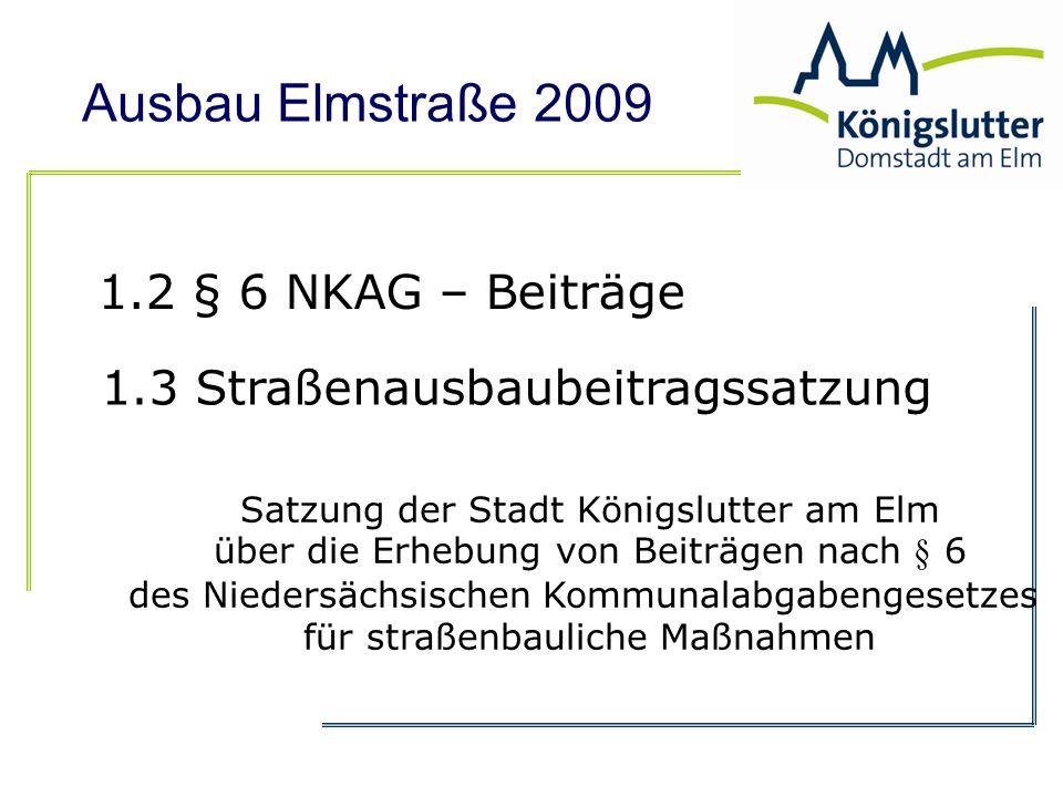 Ausbau Elmstraße 2009 1.2 § 6 NKAG – Beiträge Satzung der Stadt Königslutter am Elm über die Erhebung von Beiträgen nach § 6 des Niedersächsischen Kom