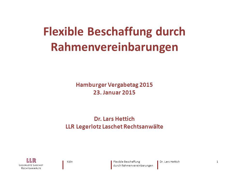KölnFlexible Beschaffung Dr. Lars Hettich durch Rahmenvereinbarungen 1 Flexible Beschaffung durch Rahmenvereinbarungen Hamburger Vergabetag 2015 23. J