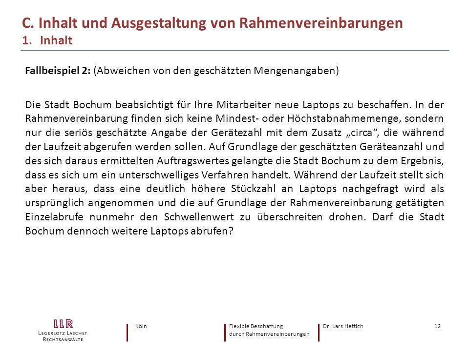 KölnFlexible Beschaffung Dr. Lars Hettich durch Rahmenvereinbarungen 12 Fallbeispiel 2: (Abweichen von den geschätzten Mengenangaben) Die Stadt Bochum