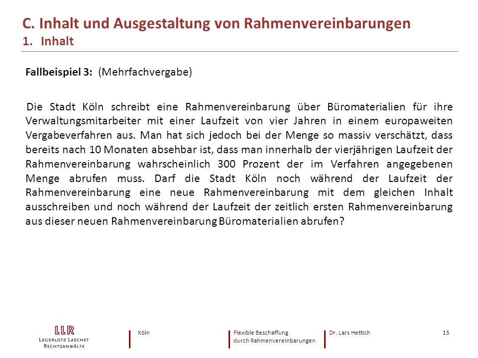 KölnFlexible Beschaffung Dr. Lars Hettich durch Rahmenvereinbarungen 15 Fallbeispiel 3: (Mehrfachvergabe) Die Stadt Köln schreibt eine Rahmenvereinbar