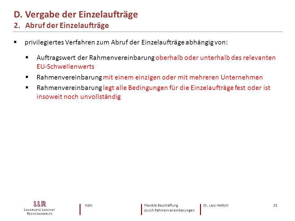KölnFlexible Beschaffung Dr. Lars Hettich durch Rahmenvereinbarungen 25  privilegiertes Verfahren zum Abruf der Einzelaufträge abhängig von:  Auftra