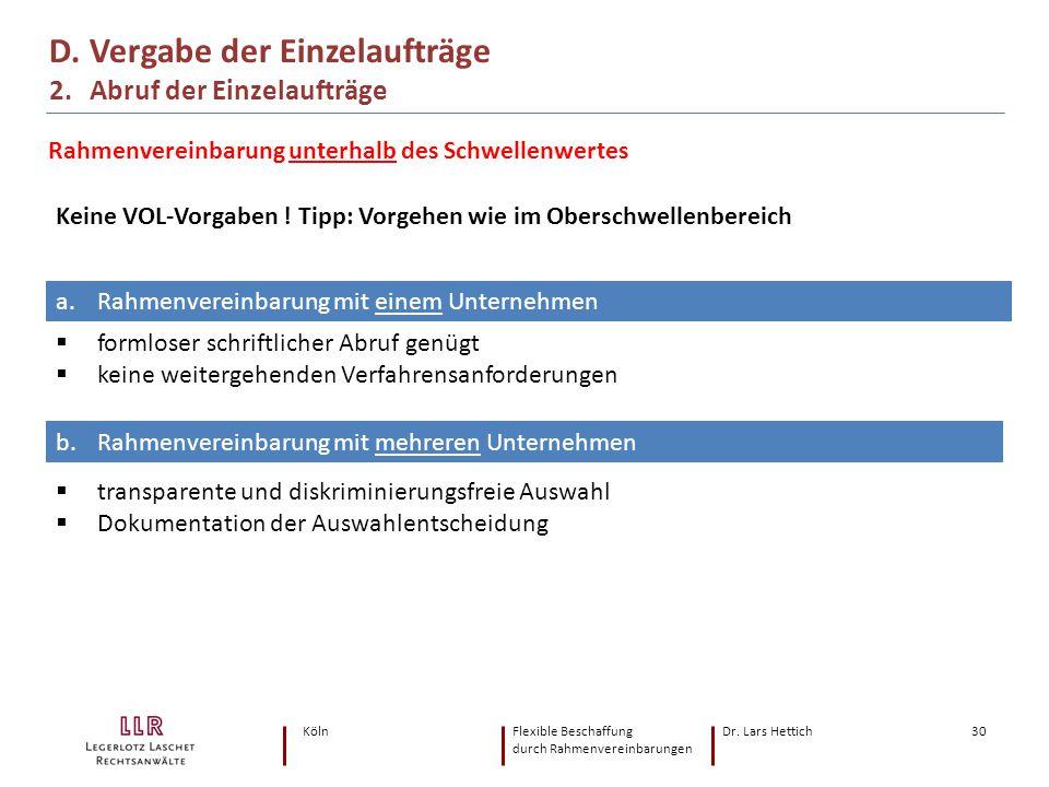 KölnFlexible Beschaffung Dr. Lars Hettich durch Rahmenvereinbarungen 30 Rahmenvereinbarung unterhalb des Schwellenwertes D. Vergabe der Einzelaufträge