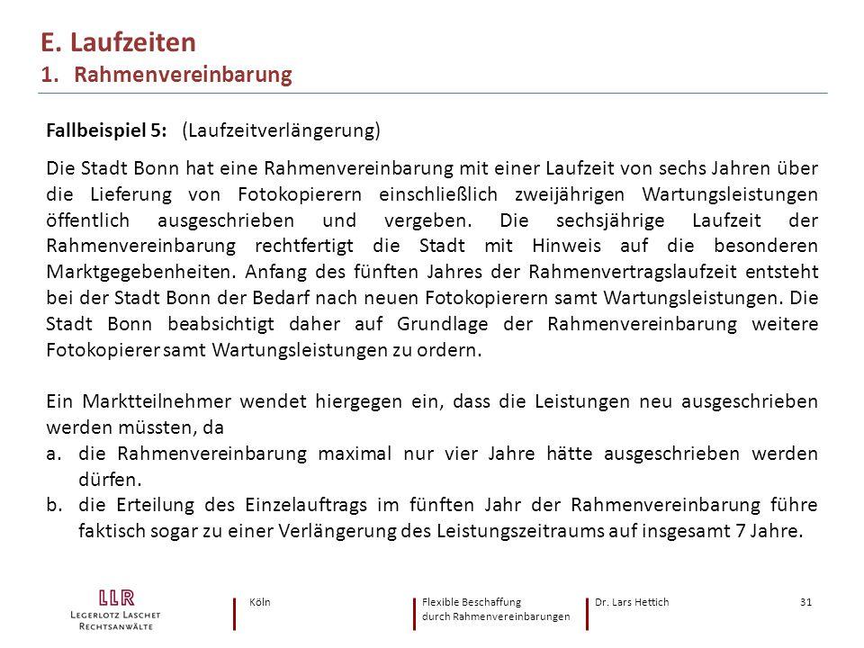 KölnFlexible Beschaffung Dr. Lars Hettich durch Rahmenvereinbarungen 31 E. Laufzeiten 1. Rahmenvereinbarung Fallbeispiel 5: (Laufzeitverlängerung) Die