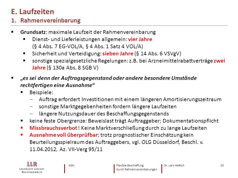 KölnFlexible Beschaffung Dr. Lars Hettich durch Rahmenvereinbarungen 33 E. Laufzeiten 1. Rahmenvereinbarung  Grundsatz: maximale Laufzeit der Rahmenv