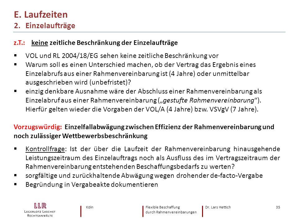 KölnFlexible Beschaffung Dr. Lars Hettich durch Rahmenvereinbarungen 35 E. Laufzeiten 2. Einzelaufträge z.T.: keine zeitliche Beschränkung der Einzela