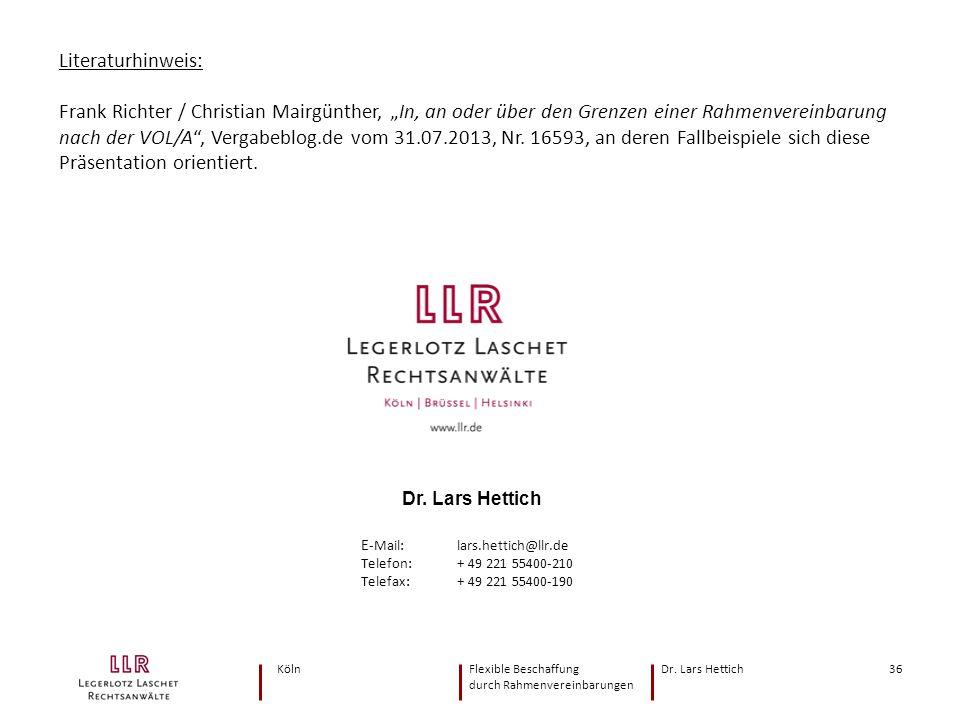 KölnFlexible Beschaffung Dr. Lars Hettich durch Rahmenvereinbarungen 36 Dr. Lars Hettich E -Mail: lars.hettich@llr.de Telefon: + 49 221 55400-210 Tele