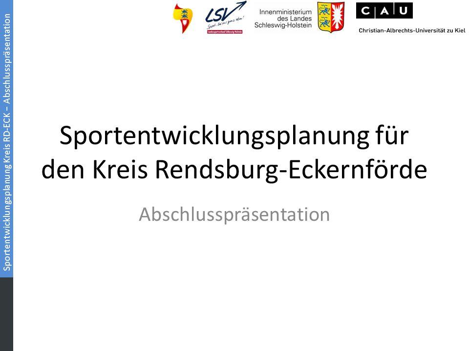 Sportentwicklungsplanung Kreis RD-ECK − Abschlusspräsentation Sportentwicklungsplanung für den Kreis Rendsburg-Eckernförde Abschlusspräsentation