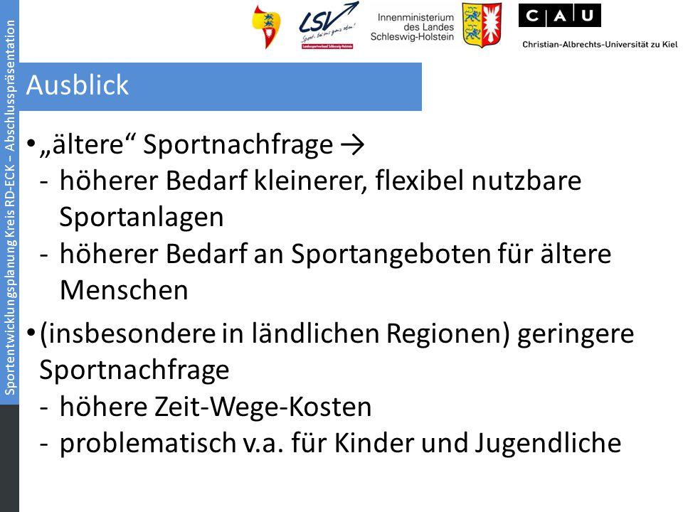 """Sportentwicklungsplanung Kreis RD-ECK − Abschlusspräsentation Ausblick """"ältere"""" Sportnachfrage → -höherer Bedarf kleinerer, flexibel nutzbare Sportanl"""