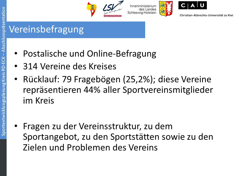 Sportentwicklungsplanung Kreis RD-ECK − Abschlusspräsentation Postalische und Online-Befragung 314 Vereine des Kreises Rücklauf: 79 Fragebögen (25,2%)