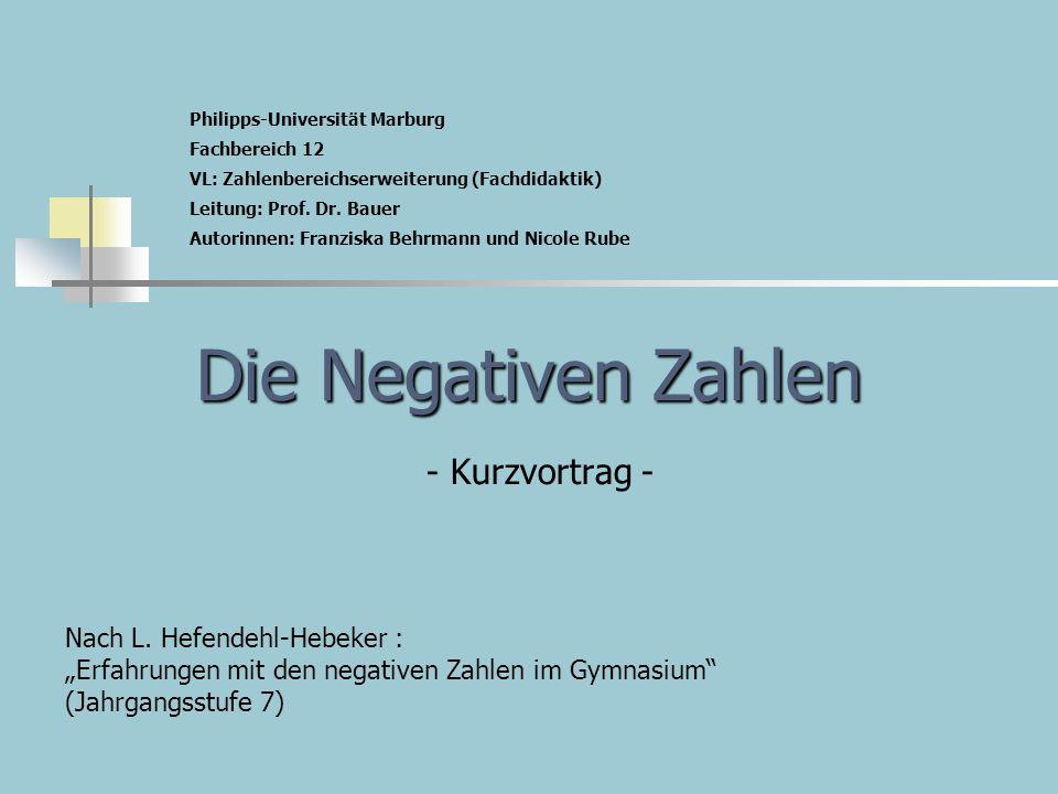 """Die Negativen Zahlen Die Negativen Zahlen - Kurzvortrag - Nach L. Hefendehl-Hebeker : """"Erfahrungen mit den negativen Zahlen im Gymnasium"""" (Jahrgangsst"""