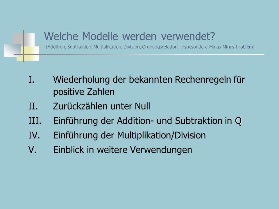 Welche Modelle werden verwendet? (Addition, Subtraktion, Multiplikation, Division, Ordnungsrelation, insbesondere Minus-Minus-Problem) I.Wiederholung