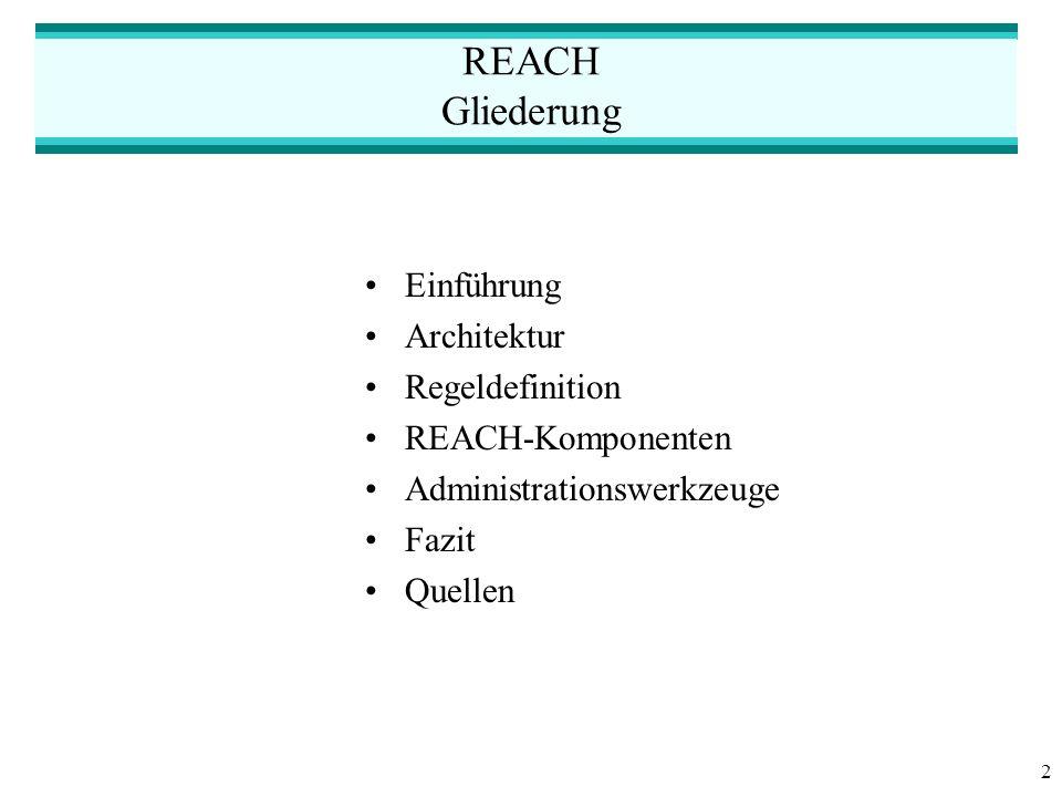 2 REACH Gliederung Einführung Architektur Regeldefinition REACH-Komponenten Administrationswerkzeuge Fazit Quellen