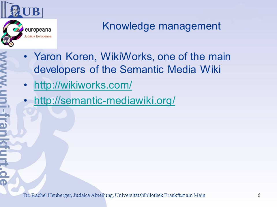 Knowledge management Conversion of the database to CVS Import as RDF in the Semantic Media Wiki Design of work environment for Haskala research team Metadata enrichment: include digitised versions of books (Frankfurt University Library, National Library of Israel and others) –Provide controlled vocabularies for present textual strings ( e.g.