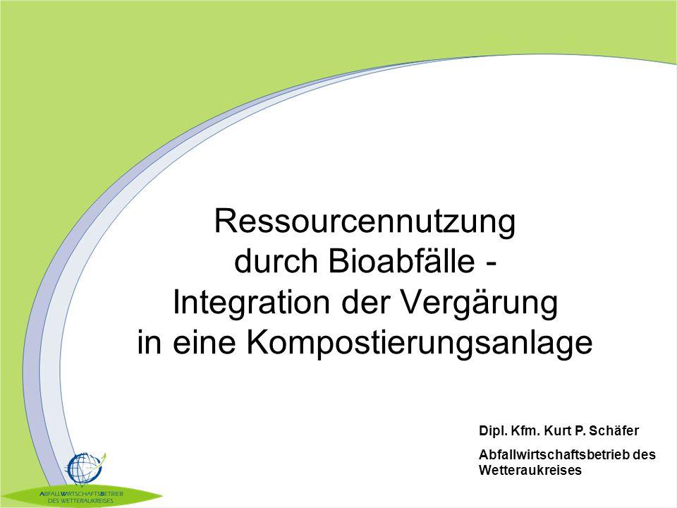 Ressourcennutzung durch Bioabfälle - Integration der Vergärung in eine Kompostierungsanlage Dipl. Kfm. Kurt P. Schäfer Abfallwirtschaftsbetrieb des We