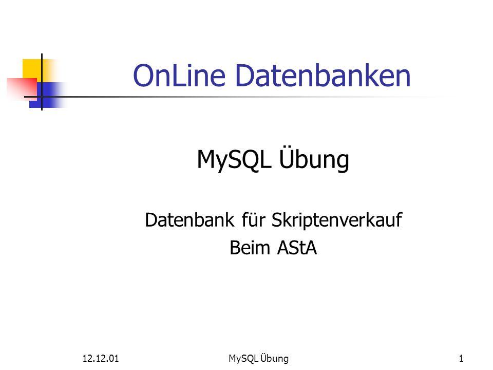 12.12.01MySQL Übung1 OnLine Datenbanken MySQL Übung Datenbank für Skriptenverkauf Beim AStA