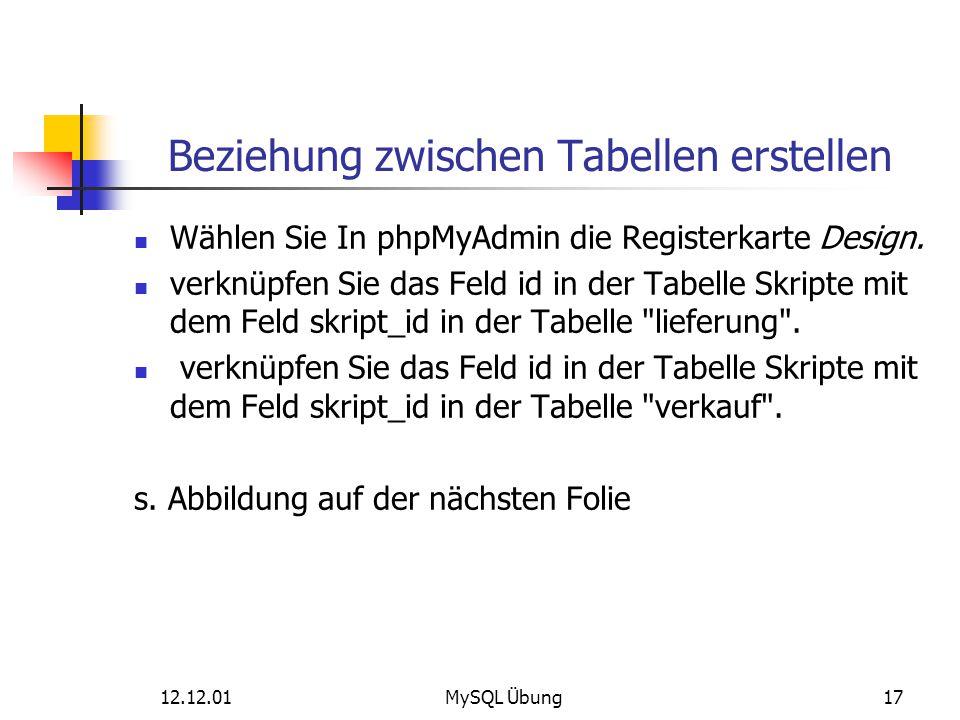 Beziehung zwischen Tabellen erstellen Wählen Sie In phpMyAdmin die Registerkarte Design. verknüpfen Sie das Feld id in der Tabelle Skripte mit dem Fel