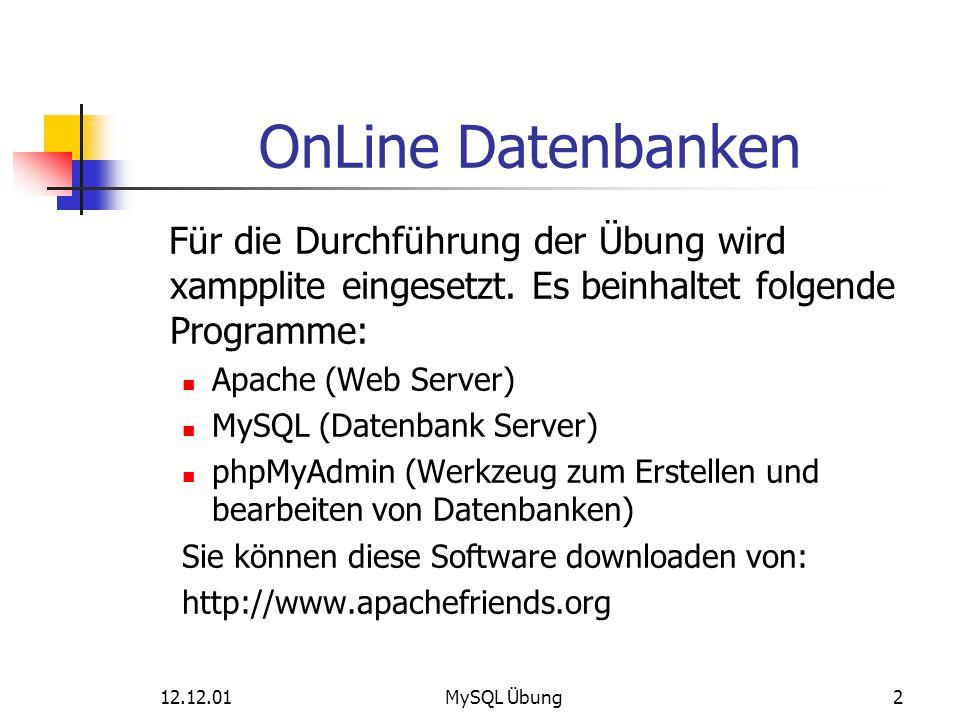 12.12.01MySQL Übung2 OnLine Datenbanken Für die Durchführung der Übung wird xampplite eingesetzt. Es beinhaltet folgende Programme: Apache (Web Server