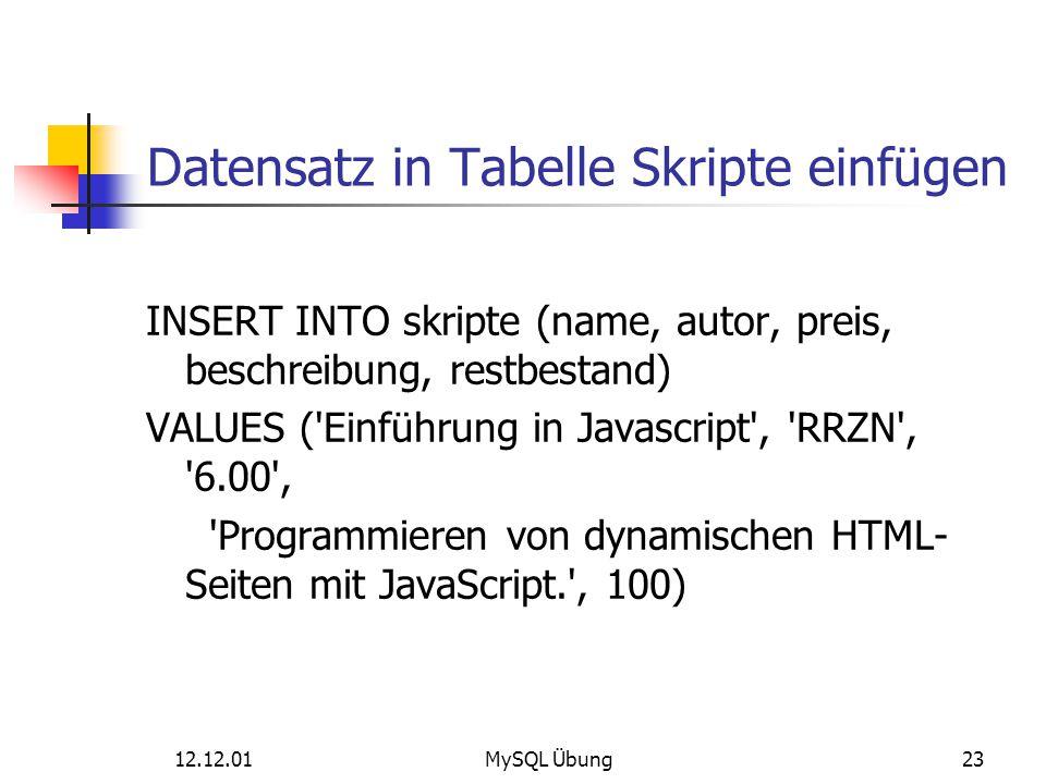 12.12.01MySQL Übung23 Datensatz in Tabelle Skripte einfügen INSERT INTO skripte (name, autor, preis, beschreibung, restbestand) VALUES ('Einführung in