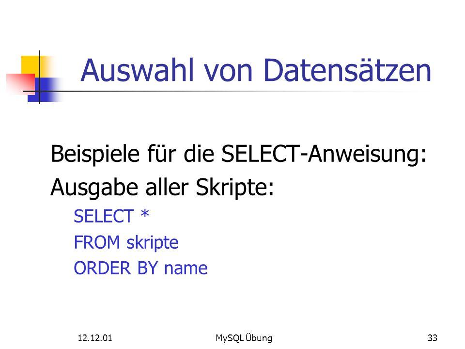 12.12.01MySQL Übung33 Auswahl von Datensätzen Beispiele für die SELECT-Anweisung: Ausgabe aller Skripte: SELECT * FROM skripte ORDER BY name