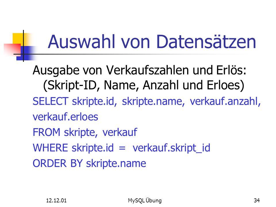 12.12.01MySQL Übung34 Auswahl von Datensätzen Ausgabe von Verkaufszahlen und Erlös: (Skript-ID, Name, Anzahl und Erloes) SELECT skripte.id, skripte.na