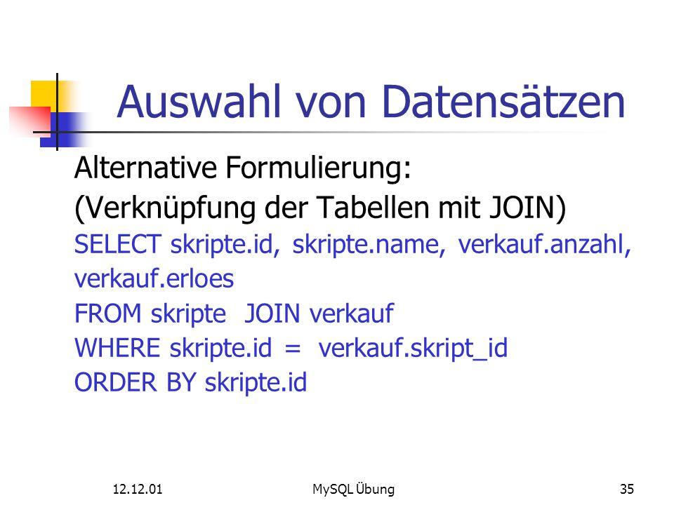 12.12.01MySQL Übung35 Auswahl von Datensätzen Alternative Formulierung: (Verknüpfung der Tabellen mit JOIN) SELECT skripte.id, skripte.name, verkauf.a
