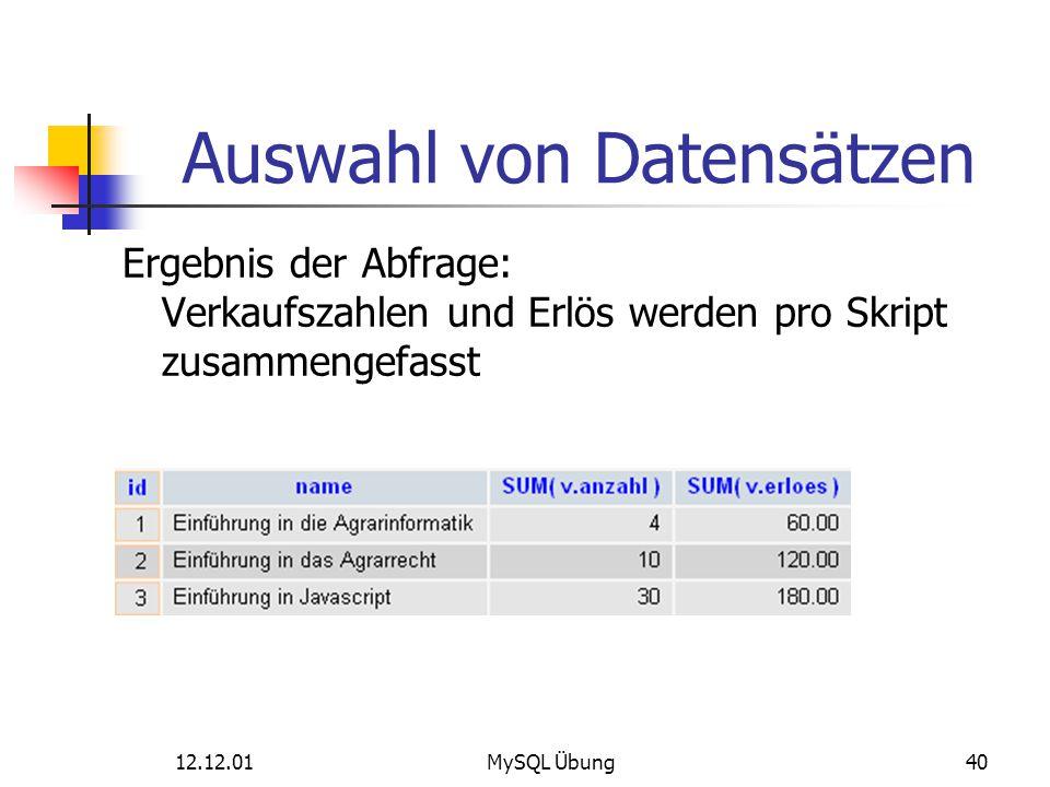 12.12.01MySQL Übung40 Auswahl von Datensätzen Ergebnis der Abfrage: Verkaufszahlen und Erlös werden pro Skript zusammengefasst