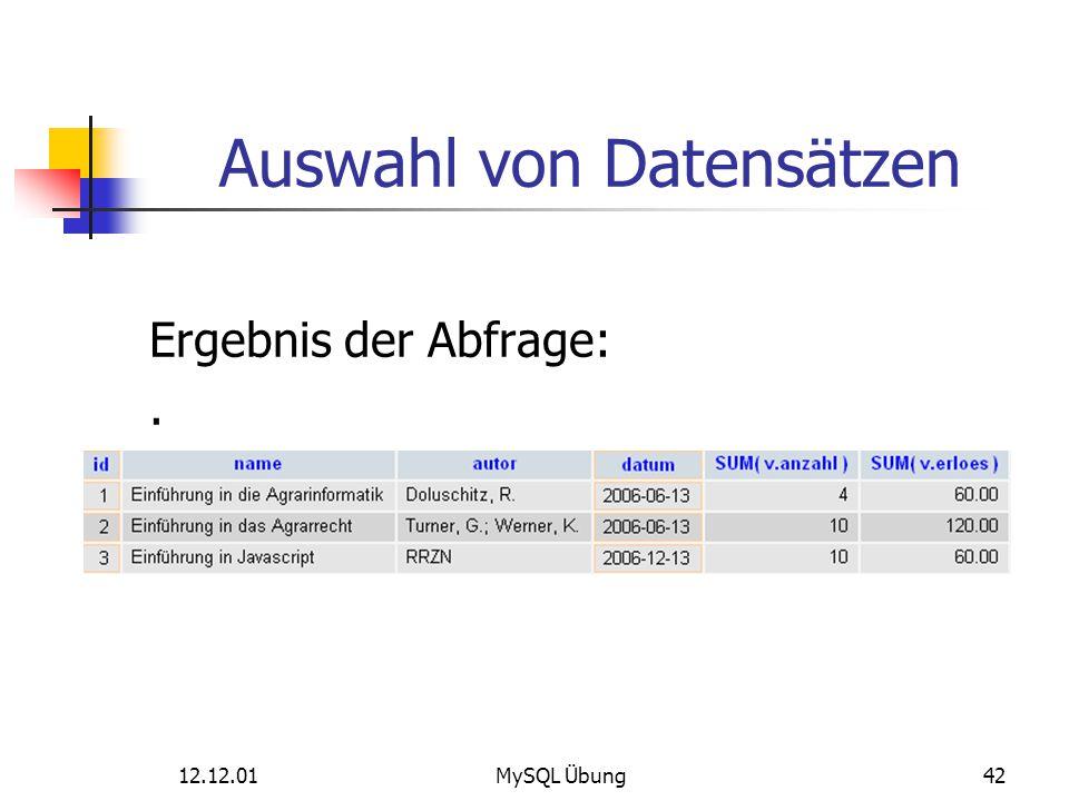 12.12.01MySQL Übung42 Auswahl von Datensätzen Ergebnis der Abfrage:.
