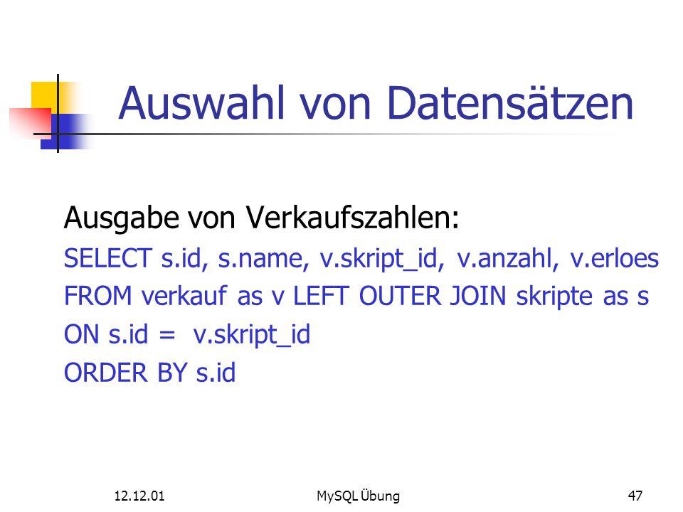 12.12.01MySQL Übung47 Auswahl von Datensätzen Ausgabe von Verkaufszahlen: SELECT s.id, s.name, v.skript_id, v.anzahl, v.erloes FROM verkauf as v LEFT