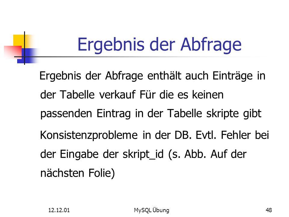 12.12.01MySQL Übung48 Ergebnis der Abfrage Ergebnis der Abfrage enthält auch Einträge in der Tabelle verkauf Für die es keinen passenden Eintrag in de