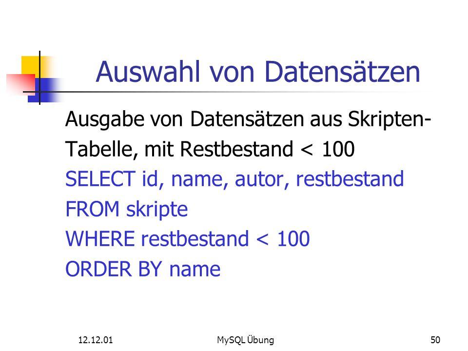 12.12.01MySQL Übung50 Auswahl von Datensätzen Ausgabe von Datensätzen aus Skripten- Tabelle, mit Restbestand < 100 SELECT id, name, autor, restbestand