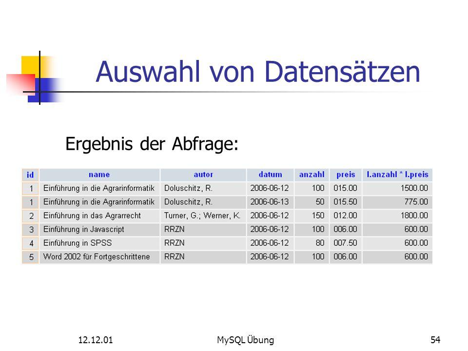 12.12.01MySQL Übung54 Auswahl von Datensätzen Ergebnis der Abfrage: