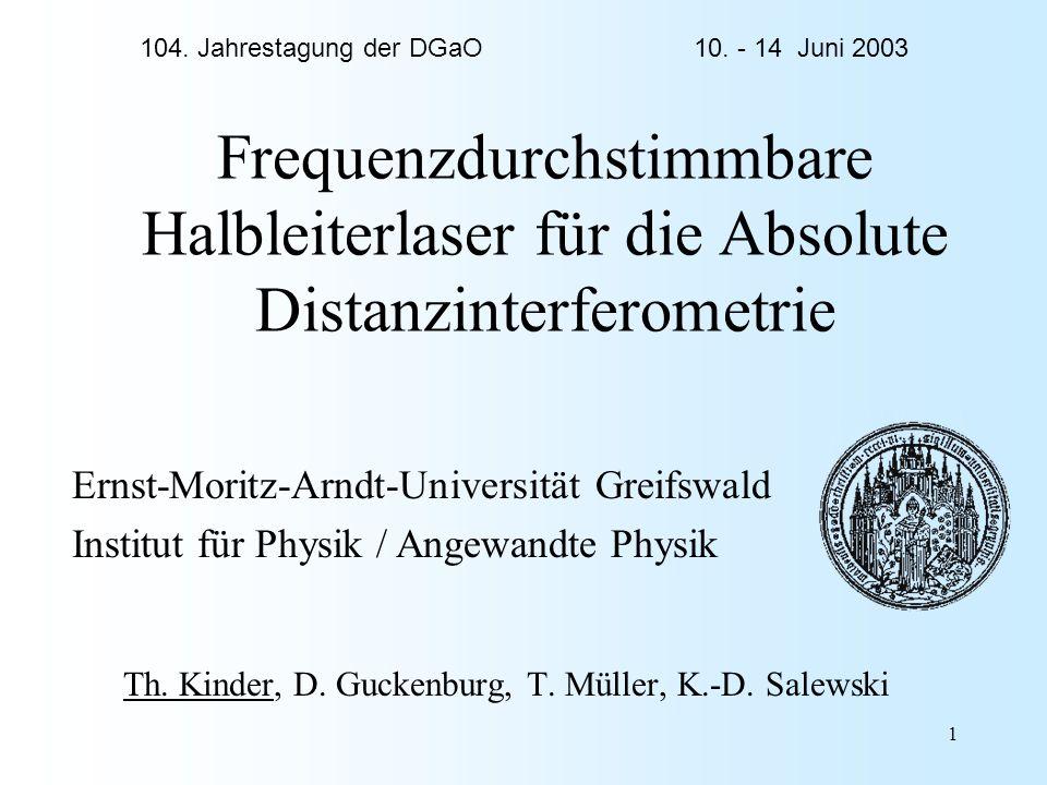 1 Frequenzdurchstimmbare Halbleiterlaser für die Absolute Distanzinterferometrie Th. Kinder, D. Guckenburg, T. Müller, K.-D. Salewski Ernst-Moritz-Arn