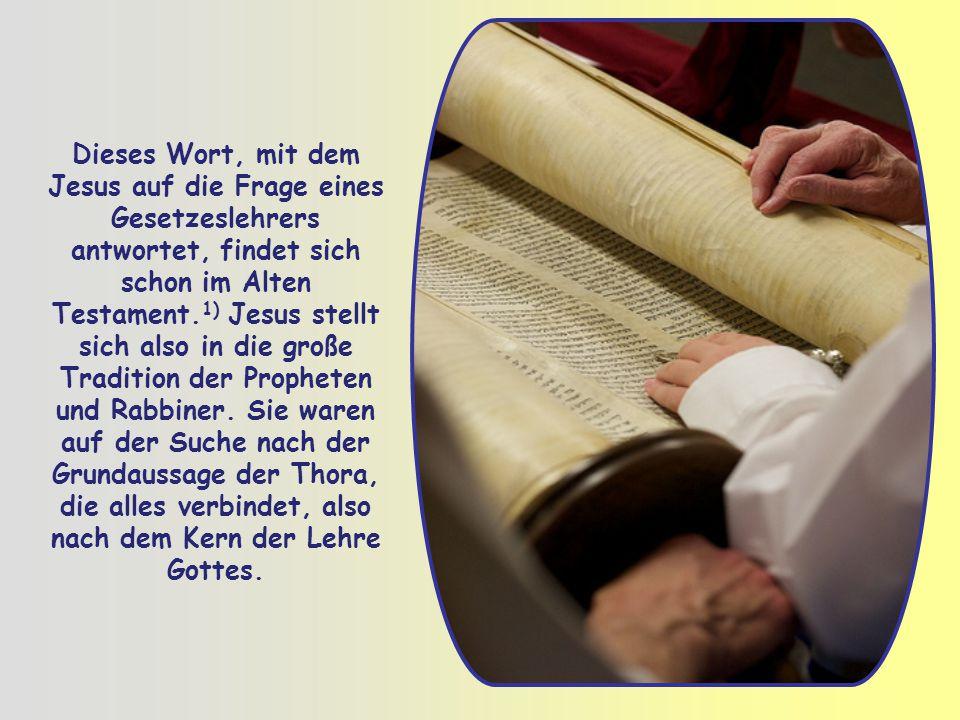 Dieses Wort, mit dem Jesus auf die Frage eines Gesetzeslehrers antwortet, findet sich schon im Alten Testament.