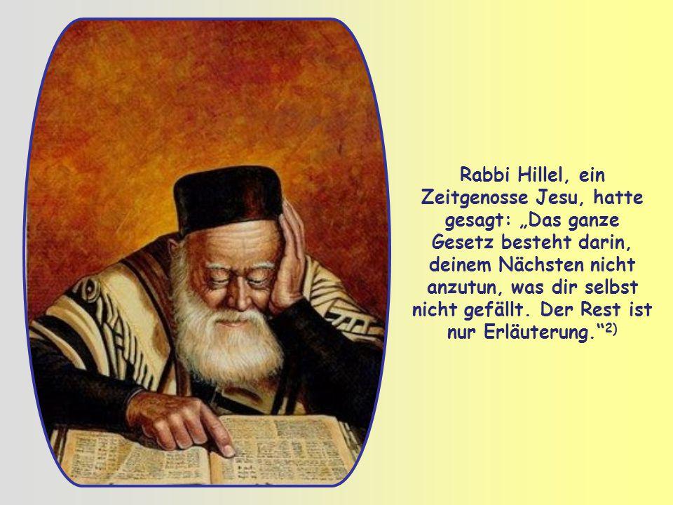 """Rabbi Hillel, ein Zeitgenosse Jesu, hatte gesagt: """"Das ganze Gesetz besteht darin, deinem Nächsten nicht anzutun, was dir selbst nicht gefällt."""