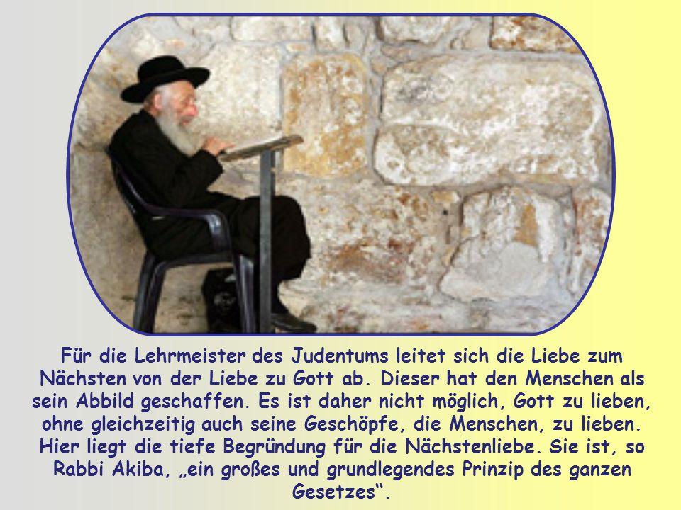 Für die Lehrmeister des Judentums leitet sich die Liebe zum Nächsten von der Liebe zu Gott ab.