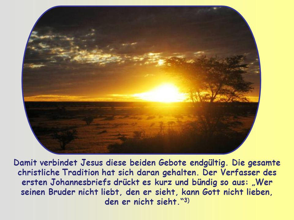 Jesus bekräftigt dies und fügt hinzu, dass das Gebot der Nächstenliebe dem ersten und größten Gebot gleichkommt: nämlich Gott mit ganzem Herzen, mit g