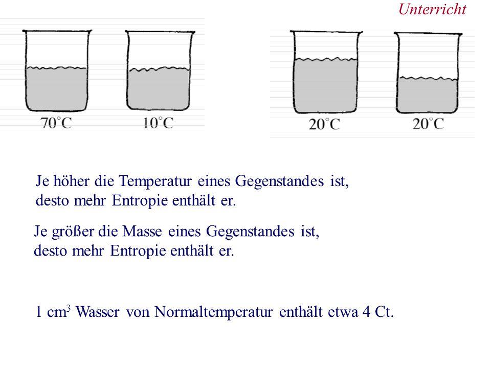 Unterricht Je höher die Temperatur eines Gegenstandes ist, desto mehr Entropie enthält er.