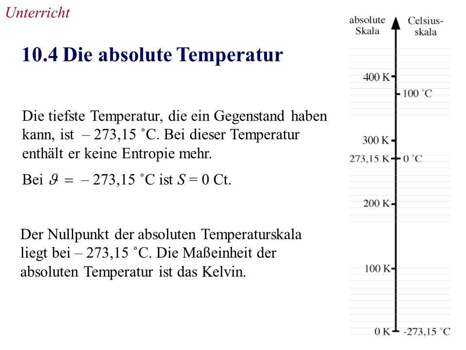10.4 Die absolute Temperatur Die tiefste Temperatur, die ein Gegenstand haben kann, ist – 273,15 ˚C.