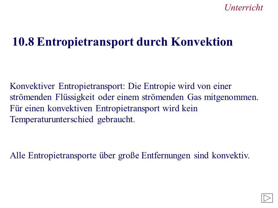 10.8 Entropietransport durch Konvektion Konvektiver Entropietransport: Die Entropie wird von einer strömenden Flüssigkeit oder einem strömenden Gas mitgenommen.