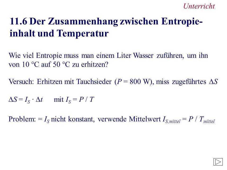 Unterricht 11.6 Der Zusammenhang zwischen Entropie- inhalt und Temperatur Wie viel Entropie muss man einem Liter Wasser zuführen, um ihn von 10 °C auf 50 °C zu erhitzen.