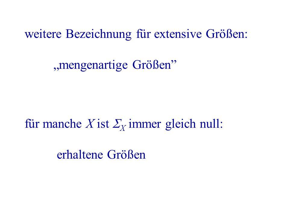 """weitere Bezeichnung für extensive Größen: """"mengenartige Größen für manche X ist  X immer gleich null: erhaltene Größen"""