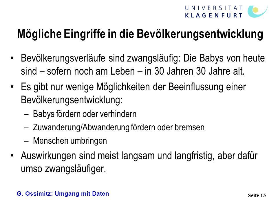 G. Ossimitz: Umgang mit Daten Seite 15 Mögliche Eingriffe in die Bevölkerungsentwicklung Bevölkerungsverläufe sind zwangsläufig: Die Babys von heute s