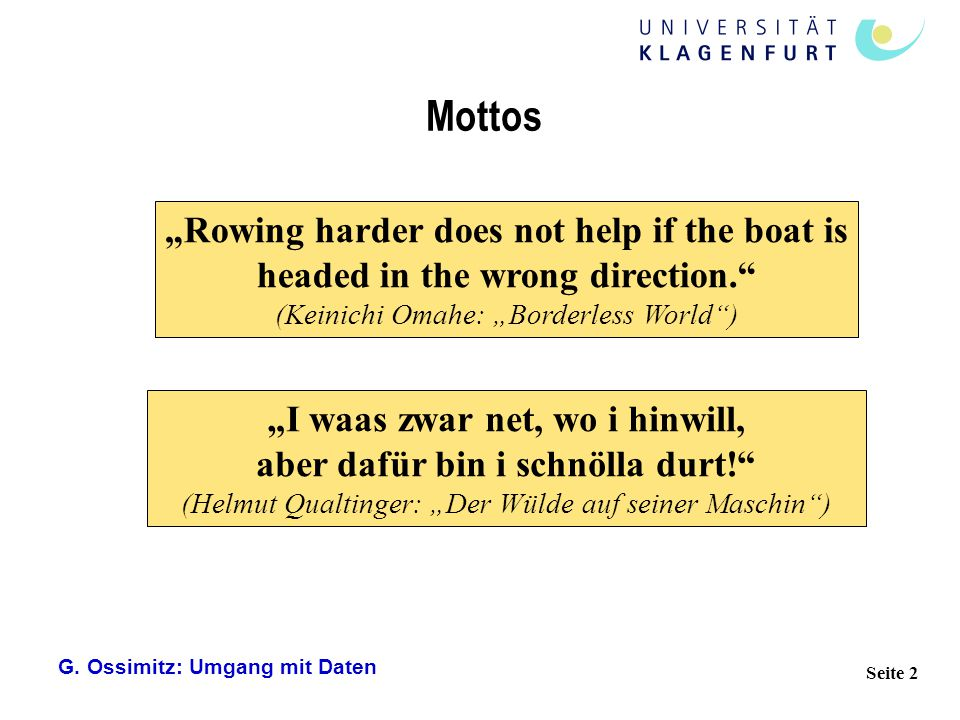 """G. Ossimitz: Umgang mit Daten Seite 2 Mottos """"Rowing harder does not help if the boat is headed in the wrong direction."""" (Keinichi Omahe: """"Borderless"""