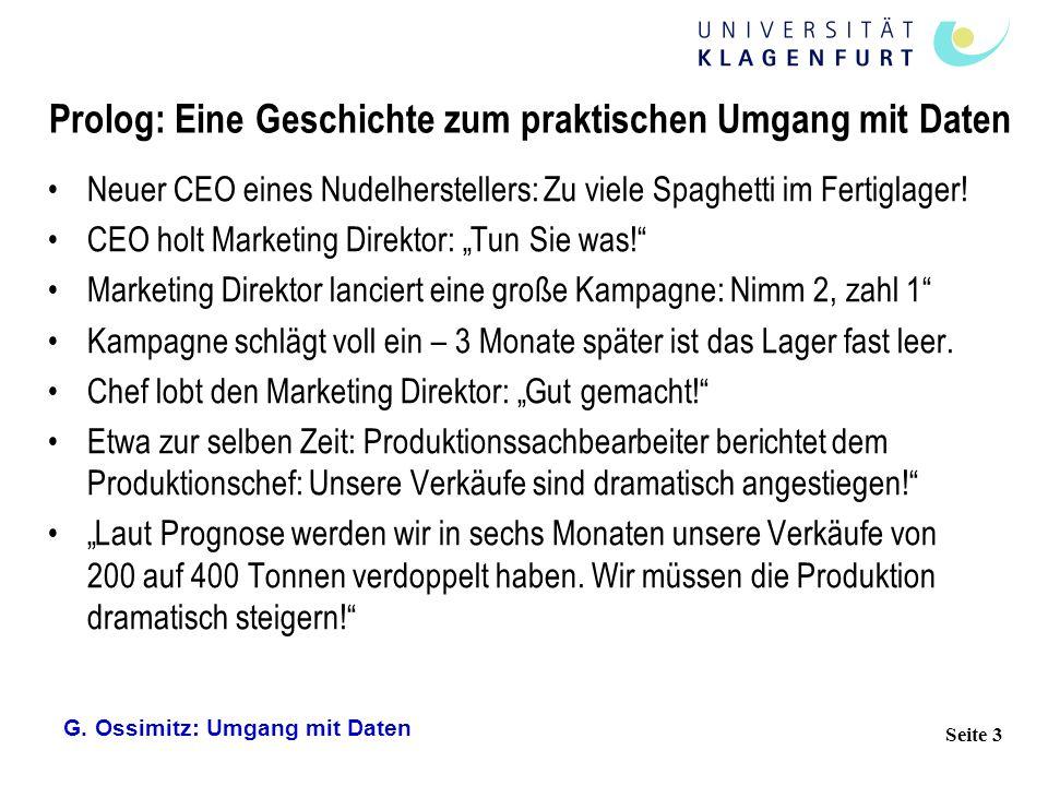 G. Ossimitz: Umgang mit Daten Seite 3 Prolog: Eine Geschichte zum praktischen Umgang mit Daten Neuer CEO eines Nudelherstellers: Zu viele Spaghetti im